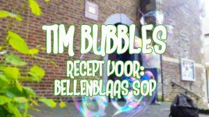 Tim Bubbles / Recept voor: Bellenblaas sop
