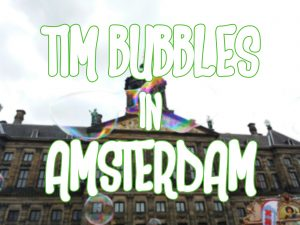 Tim Bubbles in Amsterdam